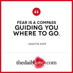 Visual Inspiration: Fear Is A Compass