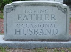 If tombstones accurately reflected what people's lives were really like.