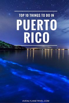 Check out our list of the TOP 10 things to do in Puerto Rico!!  #1 on my list are the bioluminescent bay. Click through to read the full post!