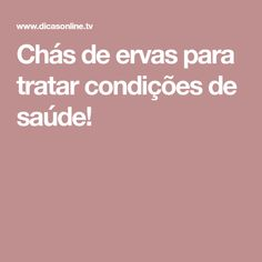 Chás de ervas para tratar condições de saúde! Medicine, Food And Drink, Fitness, Nova, English, Women's Fashion, Varicose Veins, Natural Health, Ketogenic Diet