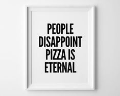 Funny Poster art for friends, quote, poster, print, typography design, home decor, mottos, inspirational, People disappoint pizza is eternal