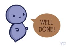 "[drawing of a blue ghost saying ""Well done!"" in a brown speech bubble.]"