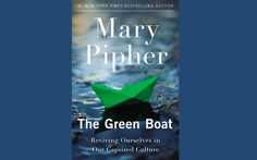 """""""The Green Boat"""" by Dr. Mary Pipher is a beacon of hope in dark times, encouraging individuals to transform their grief into action. Beacon Of Hope, Climate Change, Bestselling Author, Nonfiction, Encouragement, This Book, Boat, Culture, Green"""