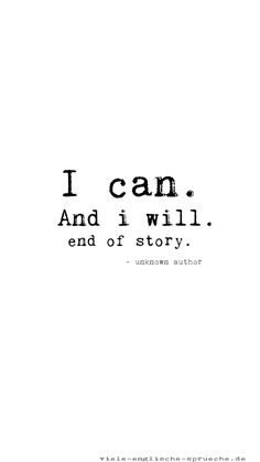 Englische Sprüche - I can. And i will. End of story.