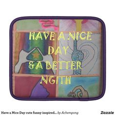Have a #Nice Day cute #funny inspired art design iPad Sleeves