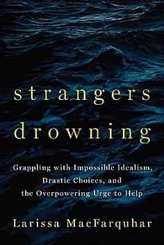 "Imagine a do-gooder who gives away half of her income to charity, who adopts 20 special needs children, who donates his kidney to a stranger.  Most people's immediate reaction? ""You're crazy.""  Larissa MacFarquhar, a staff writer for The New Yorker, unpacks that reaction in her new book ""Strangers Drowning."" She asks: Why do we respond to charity with skepticism and suspicion?"