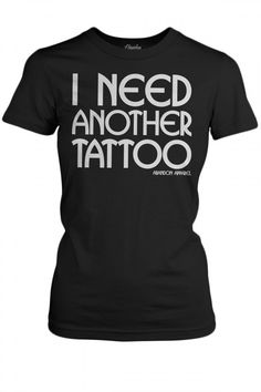 Women's I Need Another Tattoo T-Shirt - Black