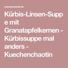 Kürbis-Linsen-Suppe mit Granatapfelkernen - Kürbissuppe mal anders - Kuechenchaotin