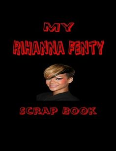 My Rihanna Fenty Scrap Book: Blank Pages for You to Fill (My Fan Book)