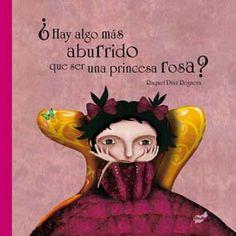 ¿HAY ALGO MÁS ABURRIDO QUE SER UNA PRINCESA ROSA? Escribe e ilustra RAQUEL DÍAZ REGUERA . Edita THULE en el 2014 (6ª ed) CARLOTA es el nombre de la protagonista de esta historia que es, sí, una princesa. Que nos enfrenta tanto a los estereotipos, como lo predestinado, lo acostumbrado, e incluso, ante lo correcto. Nos habla de la fuerza de la inquietud, la vocación, los sueños, el deseo y, qué leñe! el disfrute de cada momento vital y en especial de la infancia.