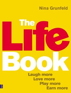 The Life Book: Laugh More, Love More, Play More, Earn More by Nina Grunfeld Book Of Life, The Life, Self Confidence Books, Book Summaries, Self Help, Personal Development, Improve Yourself, Play, Education