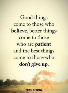 #goodthings #believe #betterthings #patient #besthings #dontgiveup
