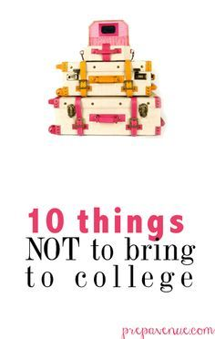 Things not to bring to college ---- great alternatives to think about