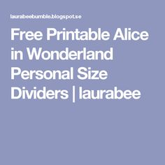 Free Printable Alice in Wonderland Personal Size Dividers | laurabee