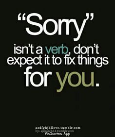 Sorry doesn't fix things