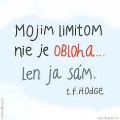 116/365  Mojim limitom nie je obloha... len ja sám. T.F.Hodge