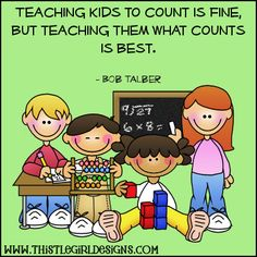Teaching kids to count is fine, but teaching them what counts is best.  -Bob Talber