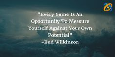 """""""Every #Game Is An #Opportunity To Measure Yourself Against Your Own #Potential"""" -#Wilkinson"""