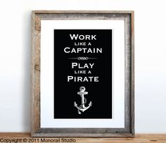 Work Like a Captain, Play Like a Pirate - Choose your color ~ available on Etsy.
