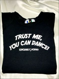 ♥TRUST ME♥YOU CAN DANCE!♥SINCERELY,VODKA♥COTTON SPANDEX BLEND♥SHRUNKEN ROUND NECK CROP TEE♥ALL OVER STRETCH♥SCREEN PRINTED♥HAND WASH ONLY