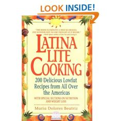 Amazon.com: Latina Lite Cooking: 200 Delicious Lowfat Recipes from All Over the Americas - With Special Selections on Nutrition and Weight Loss (9780446672979): Maria Dolores Beatriz: Books