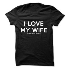 (Tshirt amazing Order) I love it when my wife lets me go to the gym at Top Sale Tshirt Hoodies, Tee Shirts