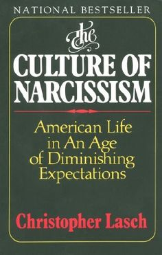 The Culture of Narcissism: American Life in an Age of Diminishing Expectations by Christopher Lasch, http://www.amazon.com/dp/B00DI29D82/ref=cm_sw_r_pi_dp_iL0Ttb18RGV28