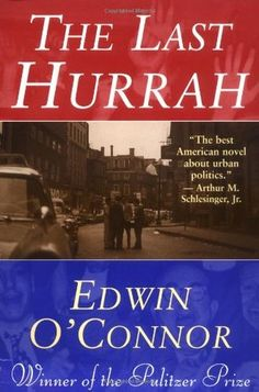 The Last Hurrah | The Last Hurrah by Edwin O'Connor — Reviews, Discussion, Bookclubs ...