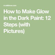 How to Make Glow in the Dark Paint: 12 Steps (with Pictures)