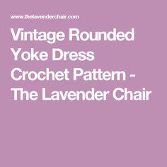 Vintage Rounded Yoke Dress Crochet Pattern - The Lavender Chair