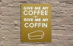 "'Give Me My Coffee or Give Me My Coffin' by Ryan Duggan of Drug Factory Press Hand screen printed poster 11""x14"" Open Edition  http://www.galerief.com/portfolio-type/artist/drug-factory-press"