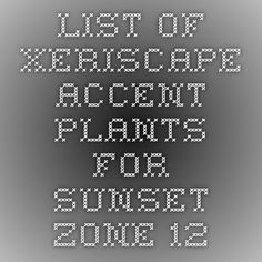 List of Xeriscape Accent Plants for Sunset Zone 12