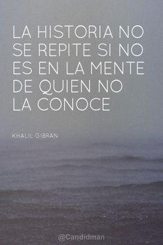 """""""La #Historia no se repite si no es en la #Mente de quien no la conoce"""". #KhalilGibran #Citas #Frases @candidman"""