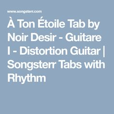À Ton Étoile Tab by Noir Desir - Guitare I - Distortion Guitar | Songsterr Tabs with Rhythm