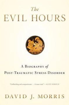 The Evil Hours: A Biography of Post-Traumatic Stress Disorder by David J. Morris | 9780544086616 | Hardcover | Barnes & Noble