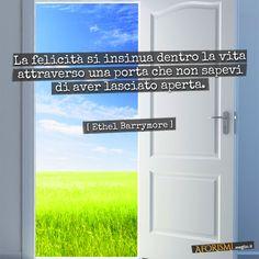 La felicità si insinua dentro la tua vita attraverso una porta che non sapevi di…