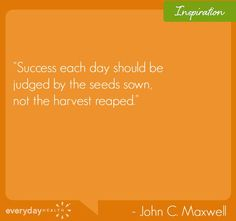 """Success each day should be judged by the seeds sown, not the harvest reaped. Great Words, Wise Words, John C Maxwell, Biblical Inspiration, Medical Information, Health Advice, News Online, Inspirational Quotes, Motivational"