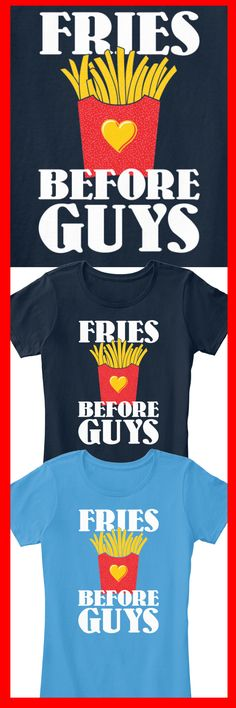 Fries Before Guys! Click image to see available colors, ends soon!