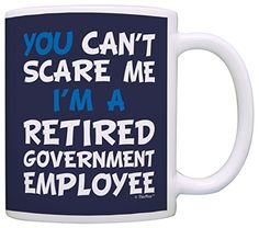 Retirement Gift Cant Scare Me Im a Retired Government Employee Gag Gift Coffee Mug Tea Cup Navy ** Click on the image for additional details.