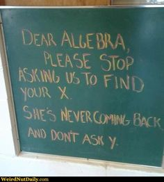 I liked math better before it hooked up with the alphabet.