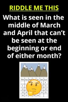 What is seen in the middle of March and April that can't be seen at the beginning or end of either month? Fun Riddles With Answers, Tricky Riddles, Best Riddle, Brain Teasers, Clever, March, Canning, Kids, Middle