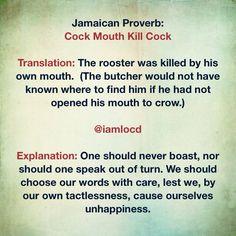 Cock mouth kill cock Jamaican Proverbs.....