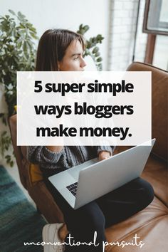 The Unconventional Pursuits Blog | How to Make Money as a Blogger and Work From Home | 5 Ways that bloggers actually get paid #wfh #bloggingforprofit