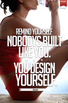 Nobody's Built Like You. You Design Yourself.   #fitness #inspiration #fitspiration #exercise