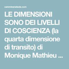 LE DIMENSIONI SONO DEI LIVELLI DI COSCIENZA (la quarta dimensione di transito) di Monique Mathieu - Cammina Nel Sole