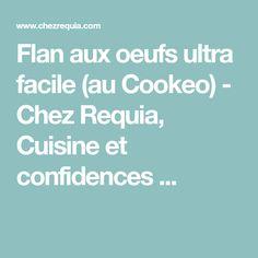 Flan aux oeufs ultra facile (au Cookeo) , Chez Requia, Cuisine et  confidences