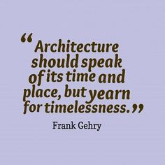 #Architecture #FrankGehry #Quotes #Inspirational