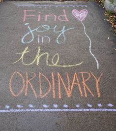 https://flic.kr/p/PMEmRa | Sidewalk Chalk. Find joy in the ordinary.