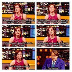 """- """"Lúc tôi khoảng 10 đến 12 tuổi tôi đã hơi mê Tom Felton. Chúng tôi ( lũ con gái ) thường thích những chàng nghịch ngợm, cậu ấy lớn hơn tôi vài tuổi và có một cái ván trượt. Cậu ấy thường làm vài trò trên cái ván ấy.. nó rất tuyệt. Và có lần cậu ấy đã bảo mọi người rằng ' Tôi coi cô ấy như em gái'. Nó thật sự làm tôi đau lòng mãi đến bây giờ"""" - Emma Watson  - Interviewer: """"Thằng khốn!"""" :)))"""