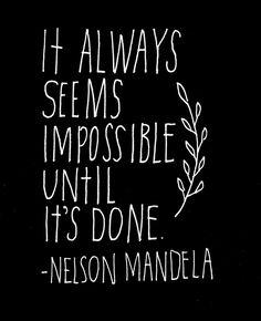 """Its always seems impossible until its done."" / ""Isso parece impossível, até ser feito."""
